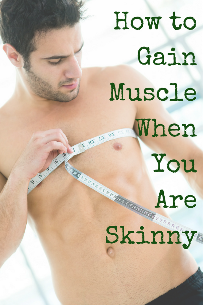 How to gain muscle when you are skinny