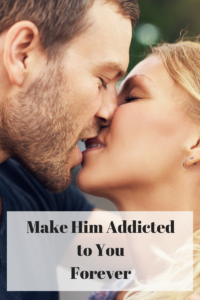 make a man addicted to you forever