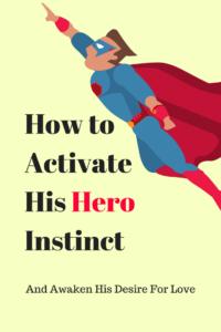 Activate his hero instinct